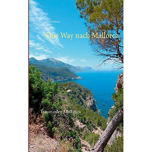 Karin Hübner - One Way nach Mallorca: Traum oder Albtraum - Preis vom 15.04.2021 04:51:42 h