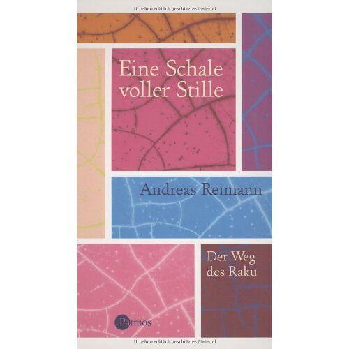 Andreas Reimann - Eine Schale voller Stille. Der Weg des Raku - Preis vom 20.10.2020 04:55:35 h