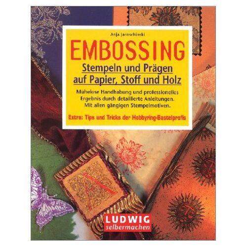 Anja Jaroschinski - Embossing : Stempeln und Prägen auf Papier, Stoff und Holz - Preis vom 22.01.2021 05:57:24 h
