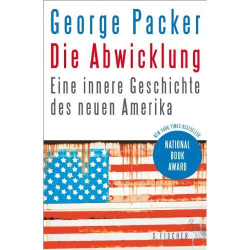 George Packer - Die Abwicklung: Eine innere Geschichte des neuen Amerika - Preis vom 06.05.2021 04:54:26 h