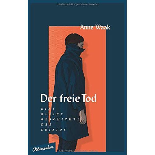 Anne Waak - Der freie Tod: Eine kleine Geschichte des Suizids - Preis vom 16.04.2021 04:54:32 h