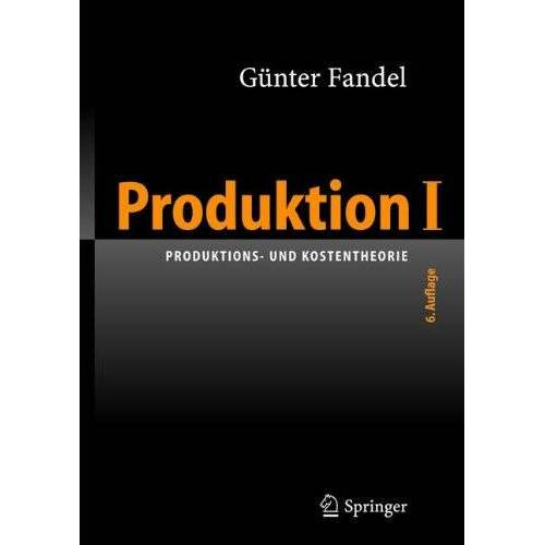 Günter Fandel - Produktion I: Produktions- und Kostentheorie - Preis vom 28.02.2021 06:03:40 h
