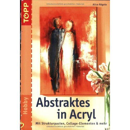 Alice Rögele - Abstraktes in Acryl: Mit Strukturpasten, Collage-Elementen & mehr - Preis vom 04.06.2020 05:03:55 h