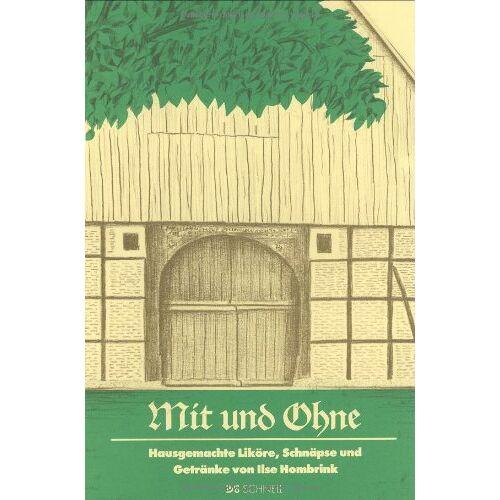 Ilse Hombrink - Rezeptesammlung. Mit und Ohne Alkohol: Hausgemachte Liköre, Schnäpse und Getränke - Preis vom 21.10.2020 04:49:09 h