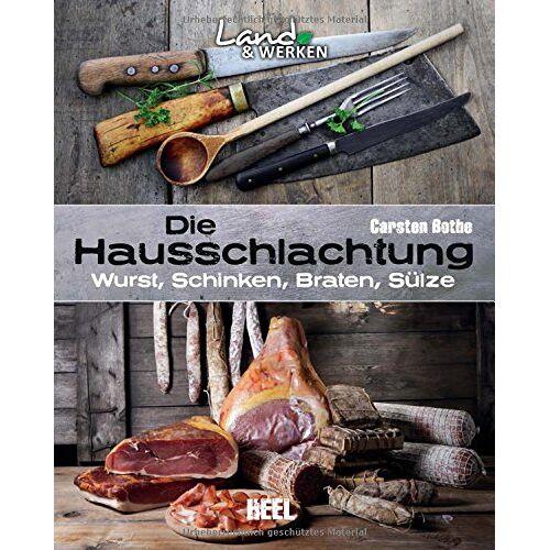 Carsten Bothe - Die Hausschlachtung: Wurst, Schinken, Braten, Sülze (Land & Werken) - Preis vom 08.05.2021 04:52:27 h