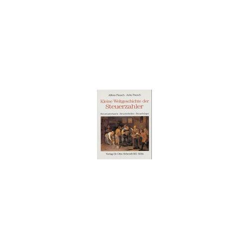 Alfons Pausch - Kleine Weltgeschichte der Steuerzahler /Steuerobrigkeit /Steuerberatung: Kleine Weltgeschichte der Steuerzahler - Steueruntertanen, Steuerrebellen, Steuerbürger - Preis vom 20.10.2020 04:55:35 h