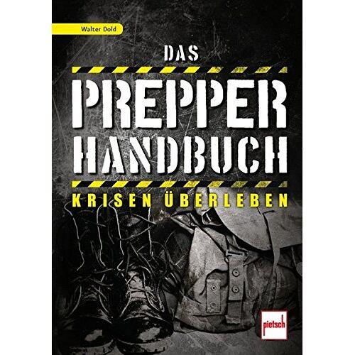 Walter Dold - Das Prepper-Handbuch: Krisen überleben - Preis vom 16.04.2021 04:54:32 h