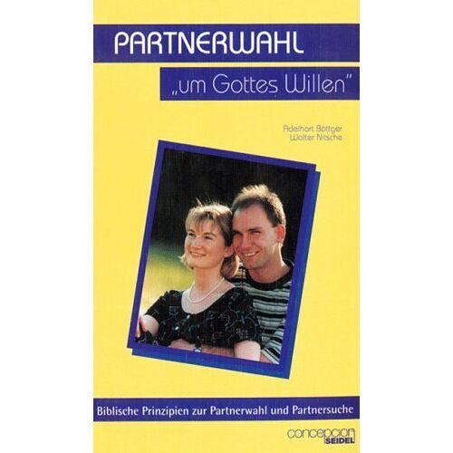 Adelhart Böttger - Partnerwahl - um Gottes Willen: Wie erkenne ich Gottes Willen bei der Partnerwahl und Partnersuche - Preis vom 20.04.2021 04:49:58 h