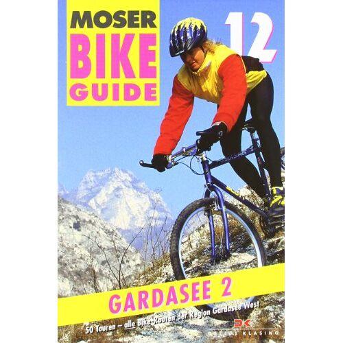 Elmar Moser - Bike Guide 12 Gardasee 2: 50 Touren - Gardasee West: 50 Touren - alle Bike-Routen der Region Gardasee West: BD 12 - Preis vom 01.03.2021 06:00:22 h