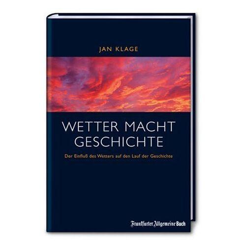 Jan Klage - Wetter macht Geschichte. Der Einfluss des Wetters auf den Lauf der Geschichte. - Preis vom 05.05.2021 04:54:13 h