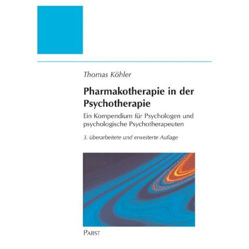Thomas Köhler - Pharmakotherapie in der Psychotherapie: Ein Kompendium für Psychologen und psychologische Psychotherapeuten - Preis vom 23.10.2020 04:53:05 h