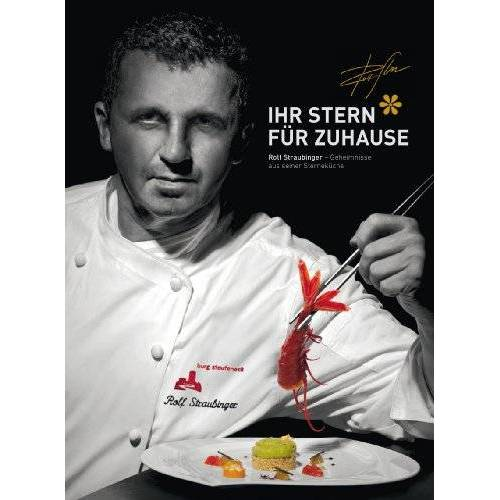 Rolf Straubinger - Ihr Stern für Zuhause: Rolf Straubinger - Geheimnisse aus seiner Sterneküche - Preis vom 06.05.2021 04:54:26 h