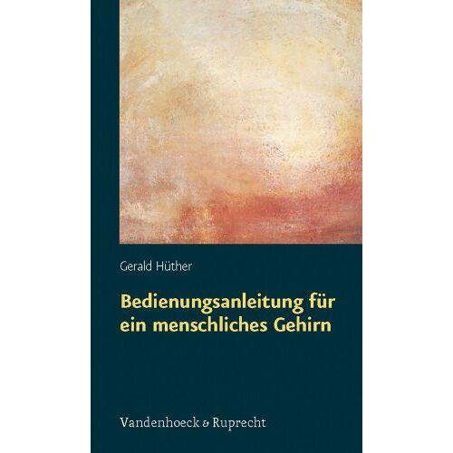 Gerald Hüther - Bedienungsanleitung für ein menschliches Gehirn - Preis vom 18.04.2021 04:52:10 h