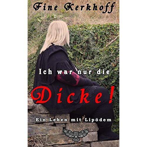 Fine Kerkhoff - Ich war nur die Dicke!: Ein Leben mit Lipödem - Preis vom 24.02.2021 06:00:20 h