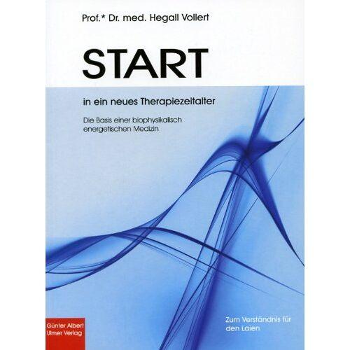 Hegall Vollert - START in ein neues Therapiezeitalter: Die Basis einer biophysikalisch energetischen Medizin - Preis vom 06.05.2021 04:54:26 h