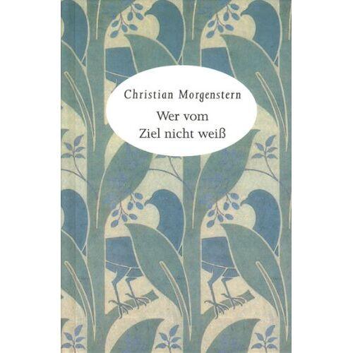 Christian Morgenstern - Wer vom Ziel nicht weiß: Mit Morgenstern durchs Jahr - Preis vom 20.10.2020 04:55:35 h