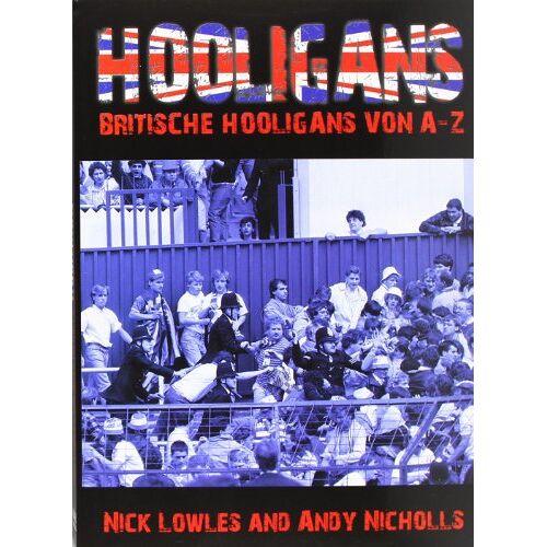 Nick Lowles - HOOLIGANS: Britische Hooligans von A-Z - Preis vom 08.04.2021 04:50:19 h