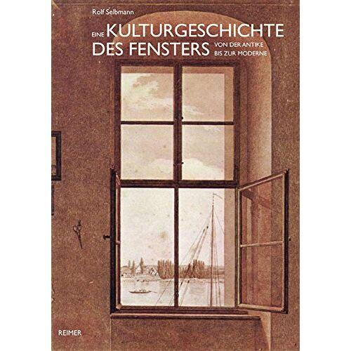 Rolf Selbmann - Eine Kulturgeschichte des Fensters: von der Antike bis zur Moderne - Preis vom 16.05.2021 04:43:40 h