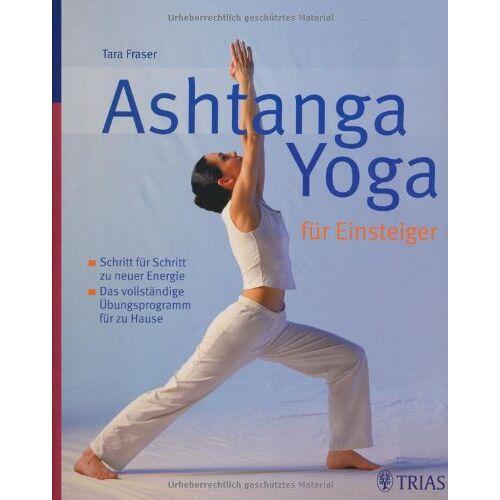Tara Fraser - Ashtanga Yoga für Einsteiger: Schritt für Schritt zu neuer Energie - Preis vom 06.04.2020 04:59:29 h