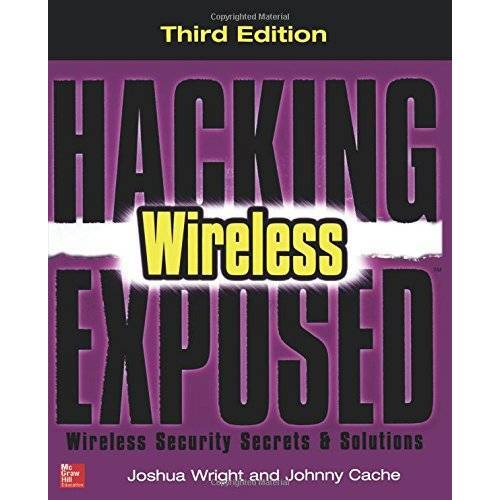 Joshua Wright - Hacking Exposed Wireless: Wireless Security Secrets and Solutions - Preis vom 14.11.2019 06:03:46 h