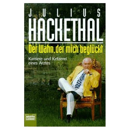 Julius Hackethal - Der Wahn, der mich beglückt. Karriere und Ketzerei eines Arztes. - Preis vom 26.02.2021 06:01:53 h