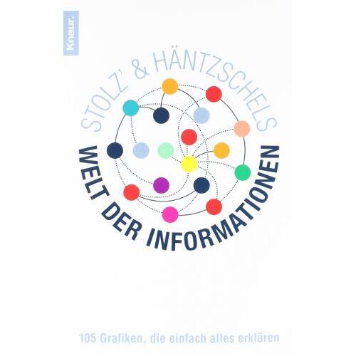 Matthias Stolz - Stolz' und Häntzschels Welt der Informationen: 105 Grafiken, die einfach alles erklären - Preis vom 20.10.2020 04:55:35 h