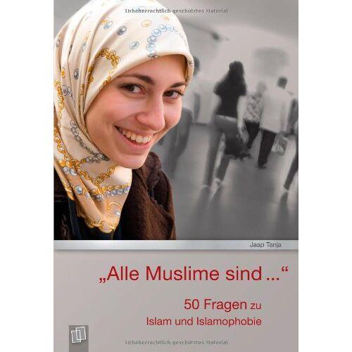 Tanja Jaap - Alle Muslime sind...: 50 Fragen zu Islam und Islamophobie - Preis vom 04.10.2020 04:46:22 h