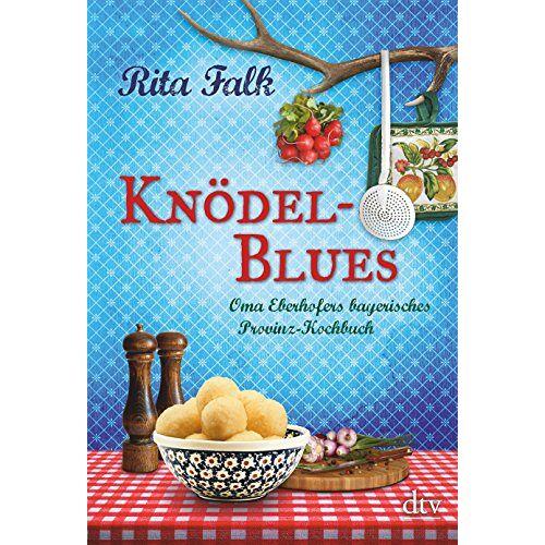 Rita Falk - Knödel-Blues: Oma Eberhofers bayerisches Provinz-Kochbuch - Preis vom 15.04.2021 04:51:42 h