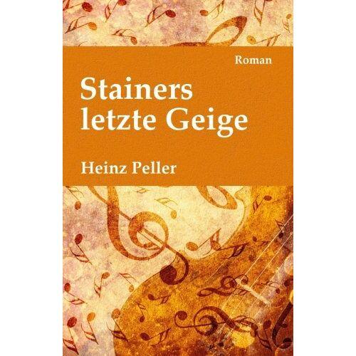 Heinz Peller - Stainers letzte Geige: Ein historischer Roman über den Geigenbauer Jakob Stainer (1619-1683) mit kriminalistischer Komponente in der Gegenwart - Preis vom 21.10.2020 04:49:09 h