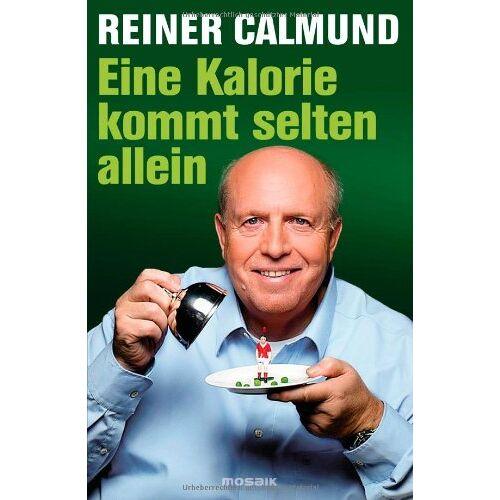 Reiner Calmund - Eine Kalorie kommt selten allein - Preis vom 05.09.2020 04:49:05 h