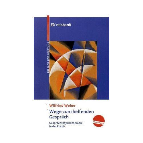 Weber Wege zum helfenden Gespräch. Gesprächspsychotherapie in der Praxis - Preis vom 26.02.2021 06:01:53 h