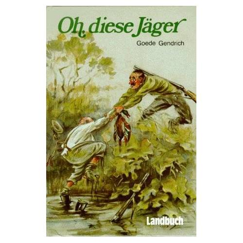 Goede Gendrich - Oh, diese Jäger - Preis vom 18.10.2020 04:52:00 h