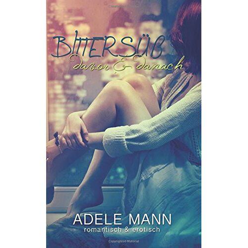 Adele Mann - Bittersüß - davor & danach - Preis vom 05.09.2020 04:49:05 h