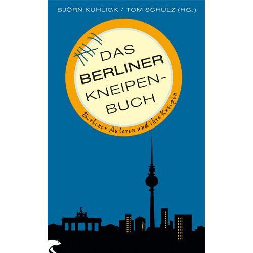 Björn Kuhligk - Das Berliner Kneipenbuch: Berliner Autoren und ihre Kneipen - Preis vom 09.05.2021 04:52:39 h