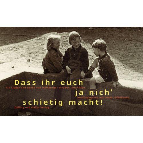Peter Unbehauen - Daß ihr euch ja nich schietig macht. 111 Lieder und Spiele von Hamburger Straßen und Höfen. Mit CD - Preis vom 25.02.2021 06:08:03 h