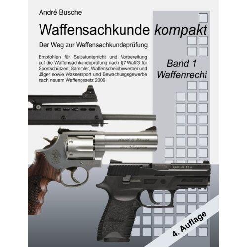 André Busche - Waffensachkunde kompakt - Der Weg zur Waffensachkundeprüfung Band 1: Waffenrecht (nach neuem Waffengesetz 2009) mit Beschußrecht und Notwehrrecht - Preis vom 11.04.2021 04:47:53 h