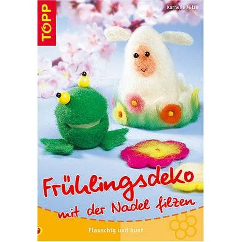Kornelia Milan - Frühlingsdeko mit der Nadel filzen - Preis vom 20.10.2020 04:55:35 h