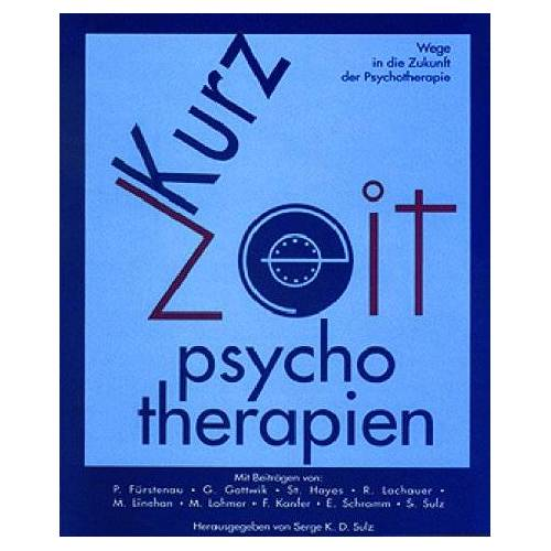 Sulz, Serge K. D. - Kurz-Psychotherapien. Wege in die Zukunft der Psychotherapie - Preis vom 31.10.2020 05:52:16 h