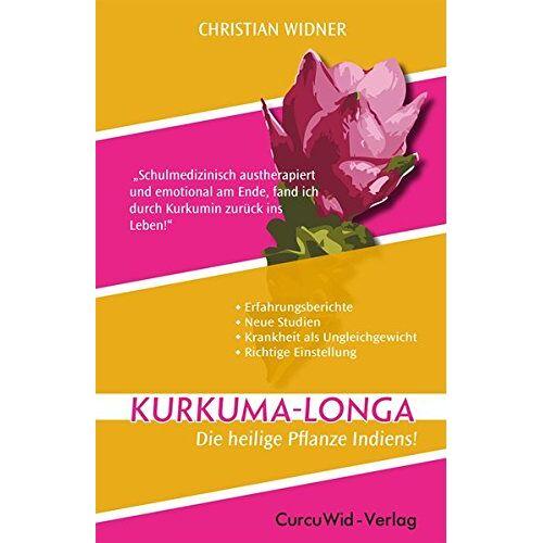 Christian Widner - Kurkuma-Longa - Die heilige Pflanze Indiens!: Kurkuma - Heilung und Prävention aus der Natur! - Preis vom 03.09.2020 04:54:11 h
