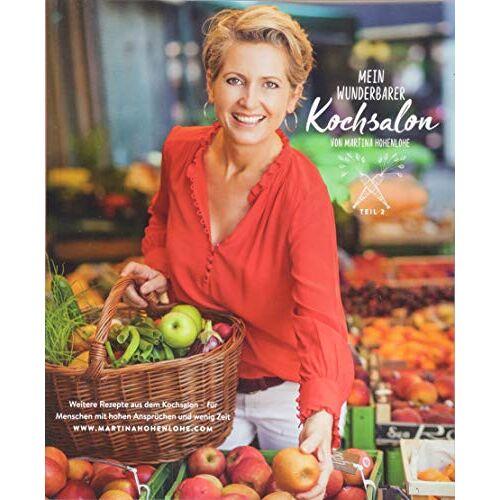 Martina Hohenlohe - Mein wunderbarer Kochsalon Teil 2 - von Martina Hohenlohe: Weitere Rezepte aus dem Kochsalon – für Menschen mit hohen Ansprüchen und wenig Zeit - Preis vom 26.01.2020 05:58:29 h