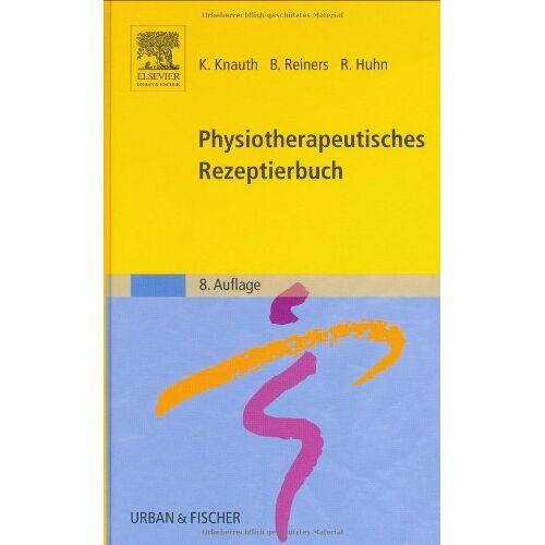 Katharina Knauth - Physiotherapeutisches Rezeptierbuch: Vorschläge für physiotherapeutische Verordnungen - Preis vom 15.05.2021 04:43:31 h