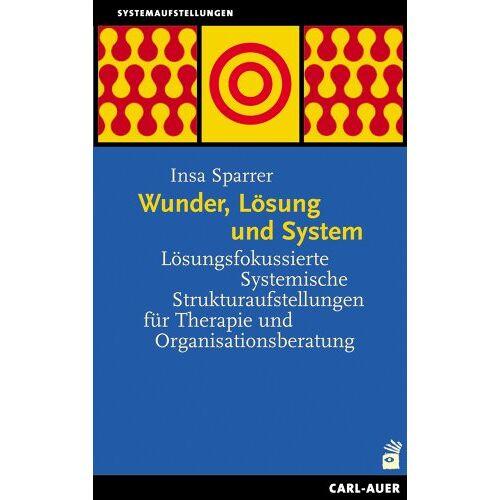 Insa Sparrer - Wunder, Lösung und System: Lösungsfokussierte Systemische Strukturaufstellungen für Therapie und Organisationsberatung - Preis vom 29.10.2020 05:58:25 h