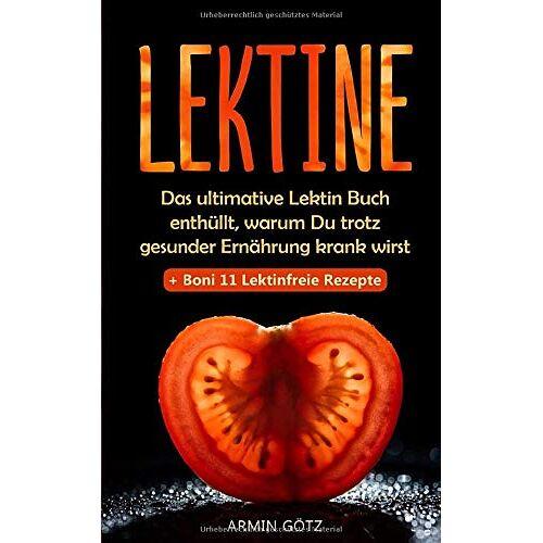 Armin Götz - Lektine: Das ultimative Lektin Buch enthüllt, warum Du trotz gesunder Ernährung krank wirst + Boni 11 Lektinfreie Rezepte - Preis vom 16.04.2021 04:54:32 h