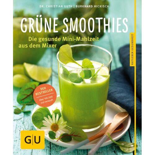 Christian Guth - Grüne Smoothies: Gesunde Mini-Mahlzeit aus dem Mixer (GU Ratgeber Gesundheit) - Preis vom 17.02.2020 06:01:42 h