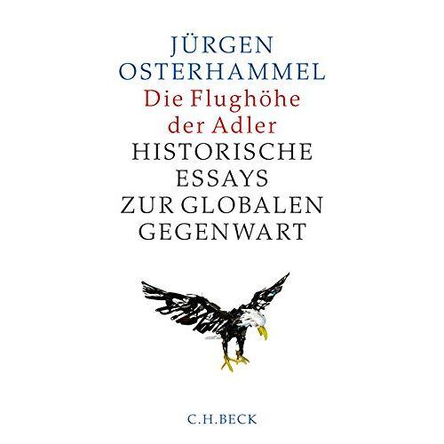 Jürgen Osterhammel - Die Flughöhe der Adler: Historische Essays zur globalen Gegenwart - Preis vom 20.10.2020 04:55:35 h