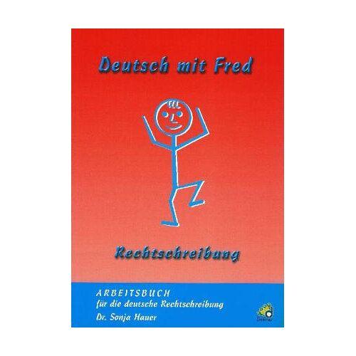 Dr. Sonja Hauer - Deutsch mit Fred - Rechtschreibung: Arbeitsbuch für die deutsche Rechtschreibung - Preis vom 13.04.2021 04:49:48 h