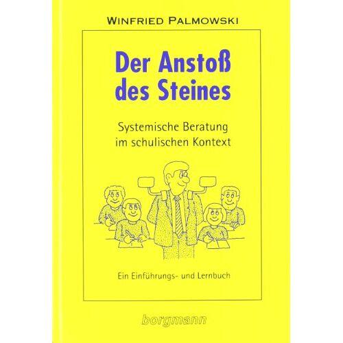 Winfried Palmowski - Der Anstoß des Steines: Systemische Beratung im schulischen Kontext. Ein Einführungs- und Lernbuch - Preis vom 20.10.2020 04:55:35 h