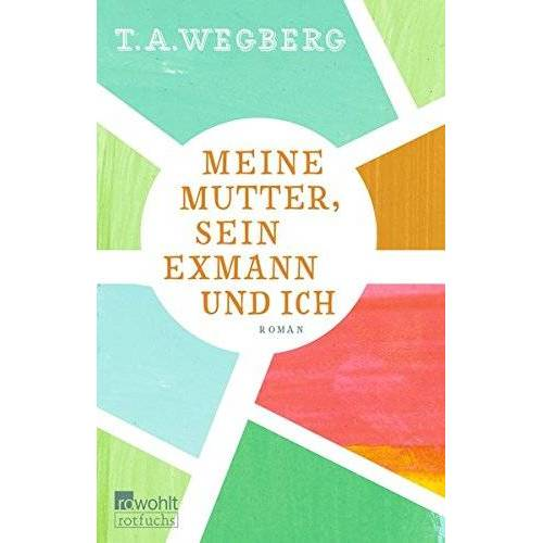 Wegberg, T. A. - Meine Mutter, sein Exmann und ich - Preis vom 28.02.2021 06:03:40 h