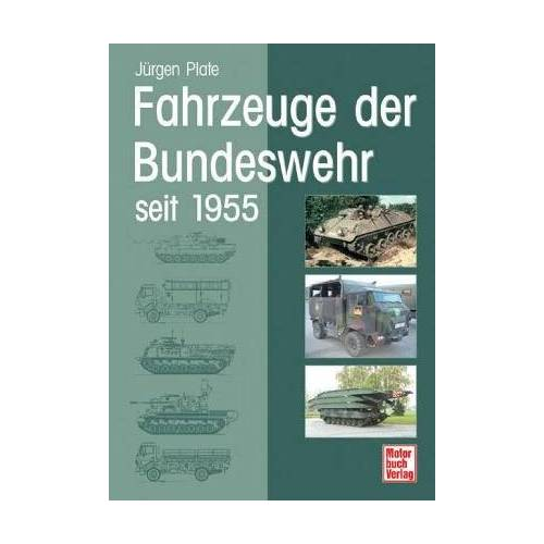 Jürgen Plate - Fahrzeuge der Bundeswehr: seit 1955 - Preis vom 23.02.2021 06:05:19 h