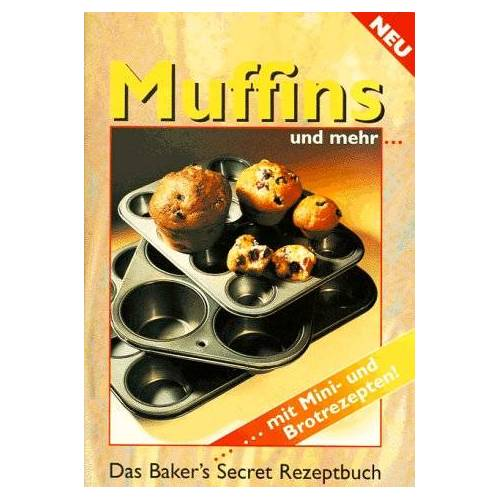 Bernhard Wolf - Muffins und mehr.... Das Bakers´s Secret Rezeptbuch .... mit Mini- und Brotrezepten! - Preis vom 18.04.2021 04:52:10 h